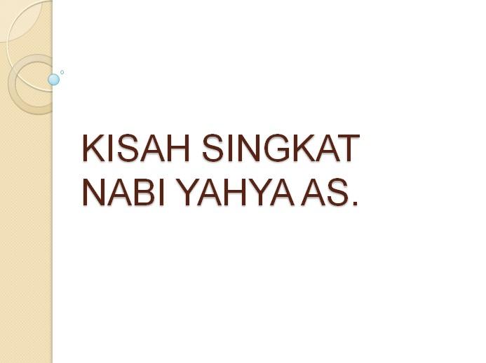 Kisah Nabi Yahya AS. | Kisah Singkat 25 Nabi dan Rasul