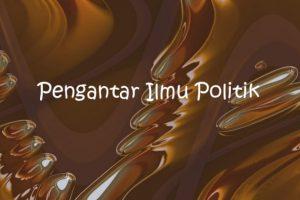 Pengertian Umum dan Pengantar Ilmu Politik [Lengkap]