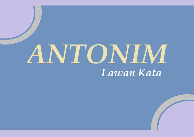 Contoh Kata Antonim dalam Bahasa Indonesia dan Fungsinya